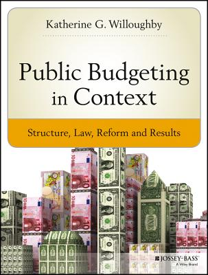 Public Budgeting in Context By Willoughby, Katherine G.